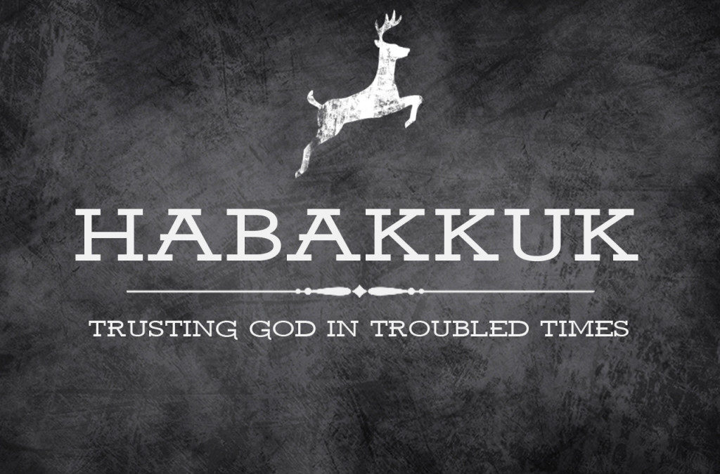 Habakkuk: Trusting God in Troubled Times: Sermon Series Jul-Aug 2016