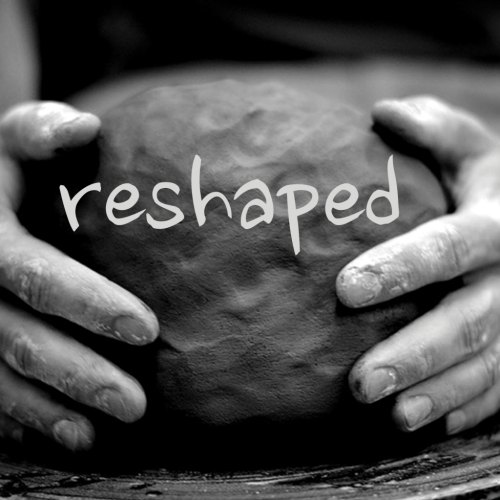 Reshaped: Sermon Series Jan-Mar 2016