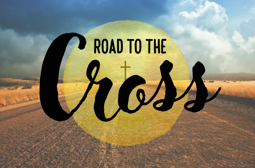 """Road to the Cross"" Sermon Series, March/April 2018"