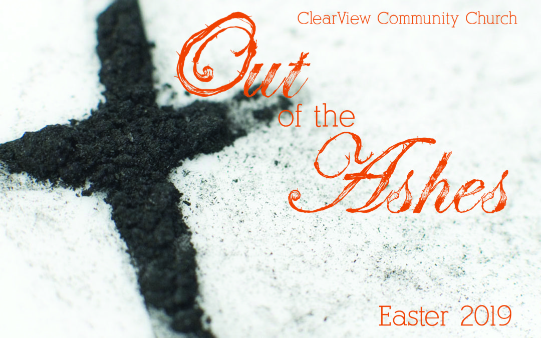 """Out of the Ashes"" Easter 2019"