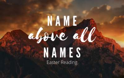 Name Above All Names Easter Reading – April 12, 2020