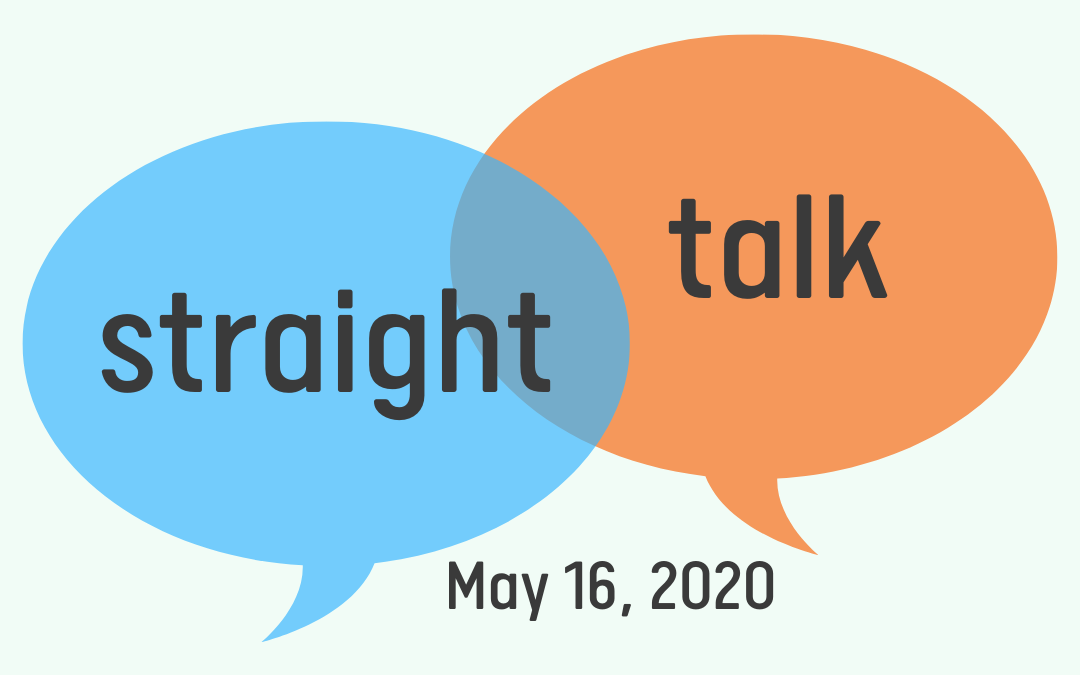 """""""Straight Talk"""" Interview – May 16, 2020"""